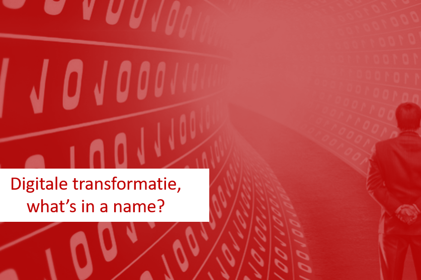 Digitale transformatie, what's in a name?
